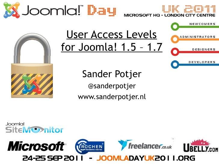 User Access Levelsfor Joomla! 1.5 – 1.7    Sander Potjer     @sanderpotjer   www.sanderpotjer.nl