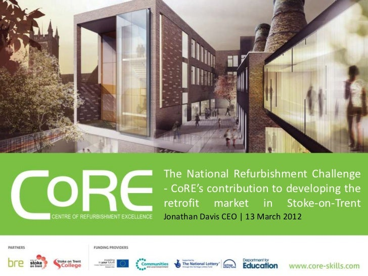 The National Refurbishment Challenge- CoRE's contribution to developing theretrofit market in Stoke-on-TrentJonathan Davis...