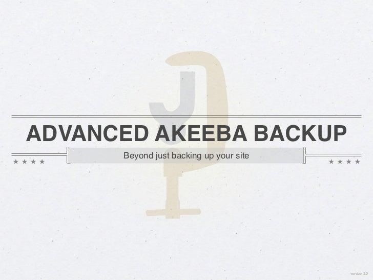 ADVANCED AKEEBA BACKUP      Beyond just backing up your site                                         version 2.0