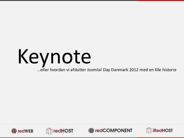 Keynote …eller hvordan vi afslutter Joomla! Day Danmark 2012 med en lille historie