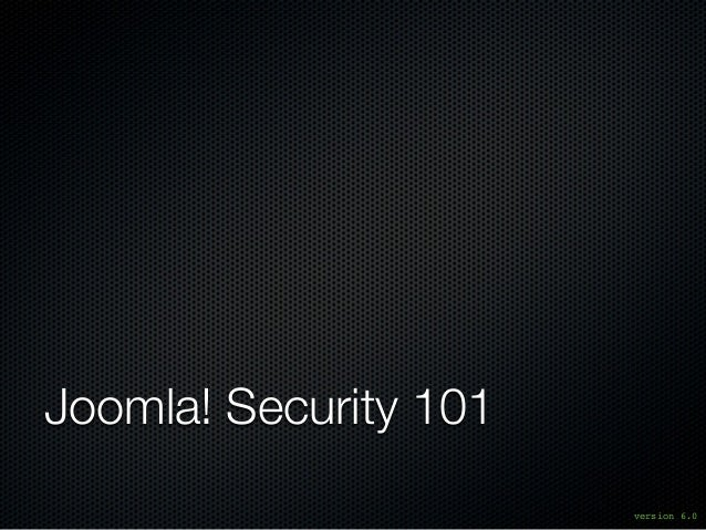 Joomla! Security 101version 6.0