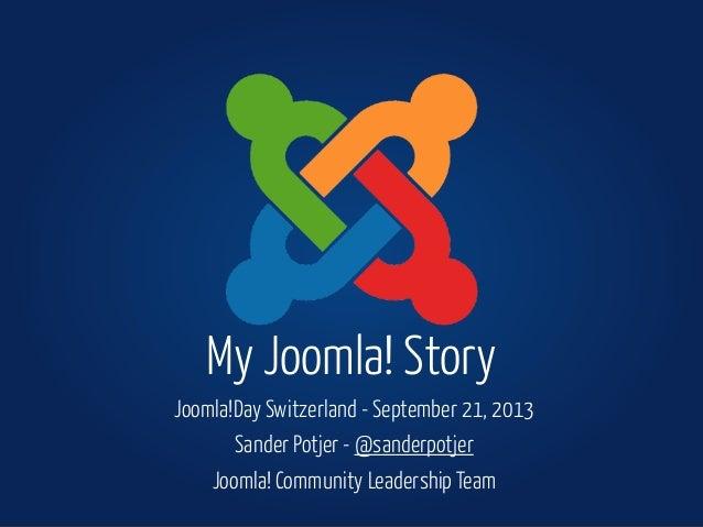 Joomla!Day Switzerland - September 21, 2013 Sander Potjer - @sanderpotjer Joomla! Community Leadership Team My Joomla! Sto...