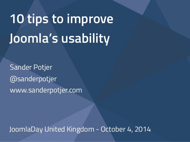10 tips to improve  Joomla's usability  Sander Potjer  @sanderpotjer  www.sanderpotjer.com  JoomlaDay United Kingdom - Oct...