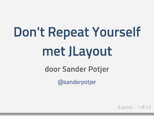 Don't Repeat Yourself met JLayout