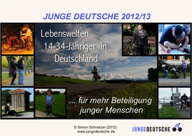 JUNGE DEUTSCHE 2012/13Lebenswelten 14-34-Jähriger in    Deutschland       ... für mehr Beteiligung            junger Mensc...