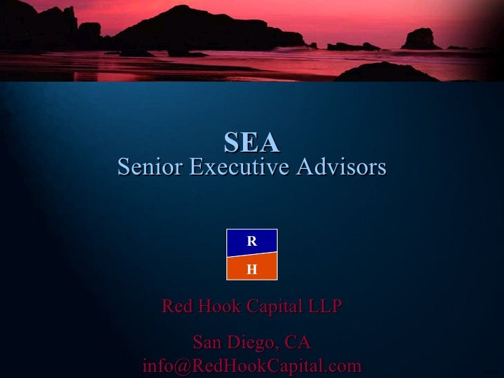 SEA Senior Executive Advisors Red Hook Capital LLP San Diego, CA [email_address] H R