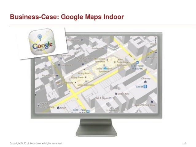 Copyright © 2013 Accenture All rights reserved. 10Business-Case: Google Maps Indoor