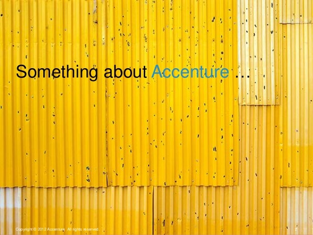 Copyright © 2012 Accenture All rights reserved. 2Something about Accenture …