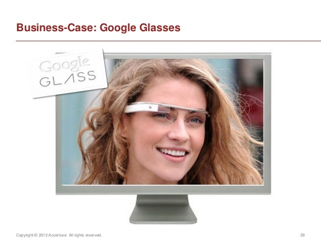 Copyright © 2013 Accenture All rights reserved. 29Business-Case: Google Glasses