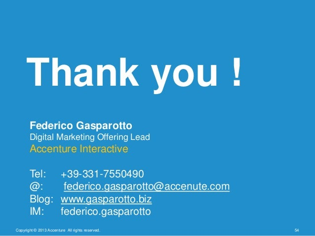 Copyright © 2013 Accenture All rights reserved. 54Thank you !Federico GasparottoDigital Marketing Offering LeadAccenture I...