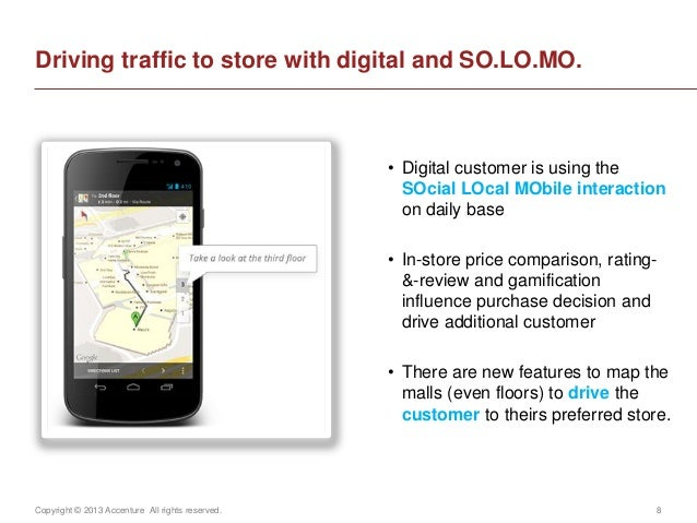 Copyright © 2013 Accenture All rights reserved. 8• Digital customer is using theSOcial LOcal MObile interactionon daily ba...