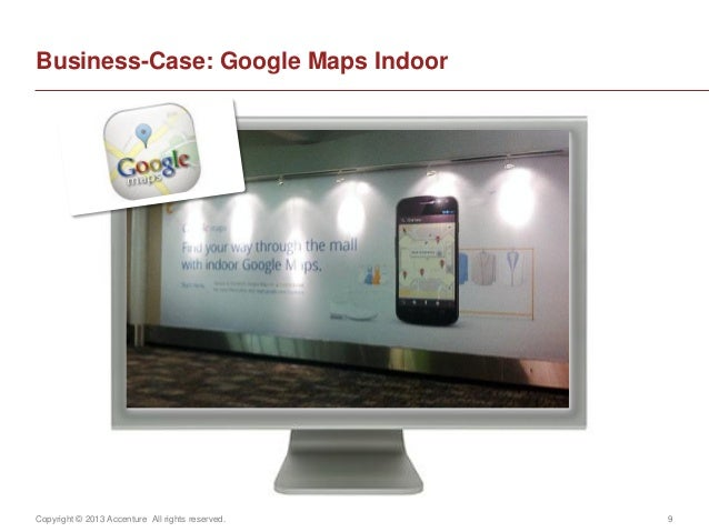 Copyright © 2013 Accenture All rights reserved. 9Business-Case: Google Maps Indoor