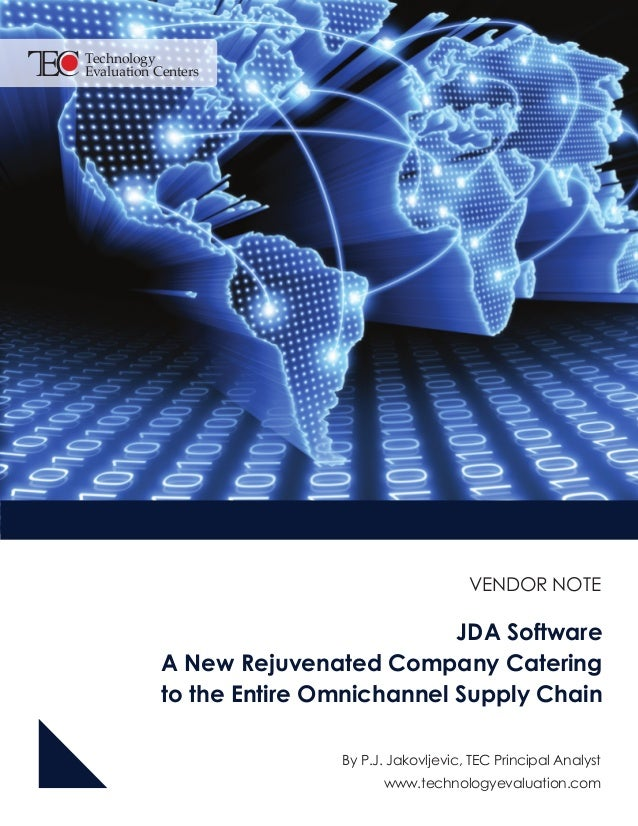 VENDOR NOTE . JDA Software A New Rejuvenated Company Catering to the Entire Omnichannel Supply Chain By P.J. Jakovljevic, ...