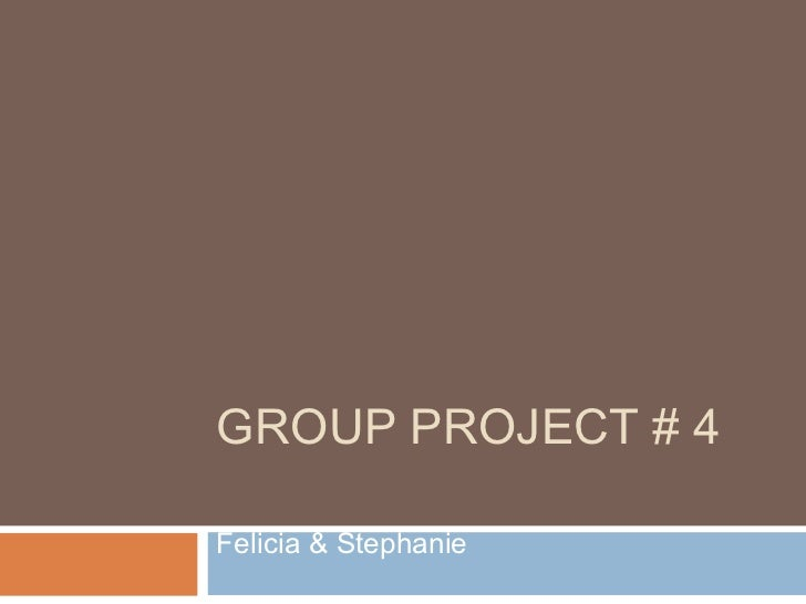 GROUP PROJECT # 4Felicia & Stephanie