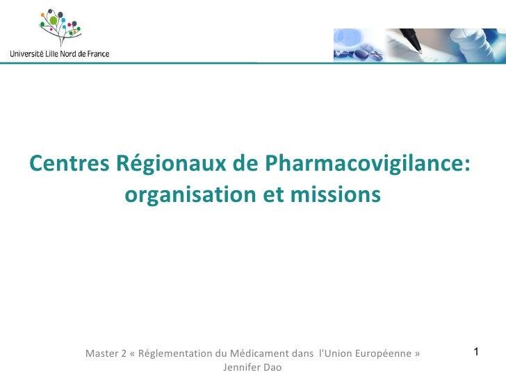 Centres Régionaux de Pharmacovigilance:  organisation et missions Master 2 «Réglementation du Médicament dans  l'Union Eu...