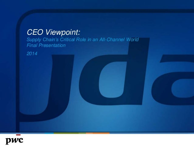 CEO Viewpoint: Supply Chain's Critical Role in an All-Channel World Final Presentation 2014