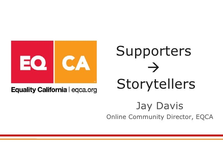 Supporters     Storytellers Jay Davis Online Community Director, EQCA
