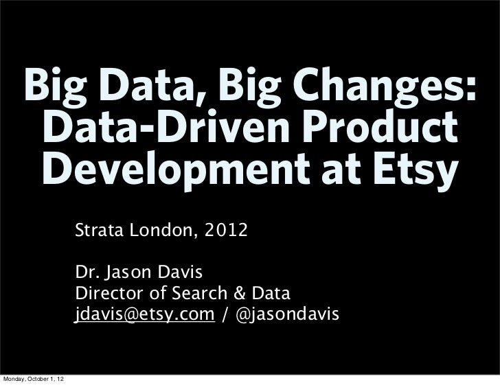 Big Data, Big Changes:       Data-Driven Product       Development at Etsy                        Strata London, 2012     ...