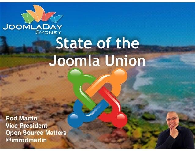 State of the  Joomla Union  Rod Martin!  Vice President !  Open Source Matters!  @imrodmartin