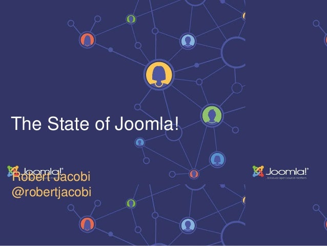 The State of Joomla! Robert Jacobi @robertjacobi