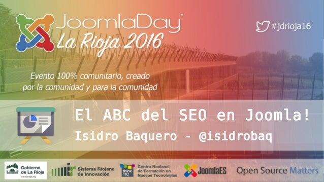 1 El ABC del SEO en Joomla! Isidro Baquero - @isidrobaq