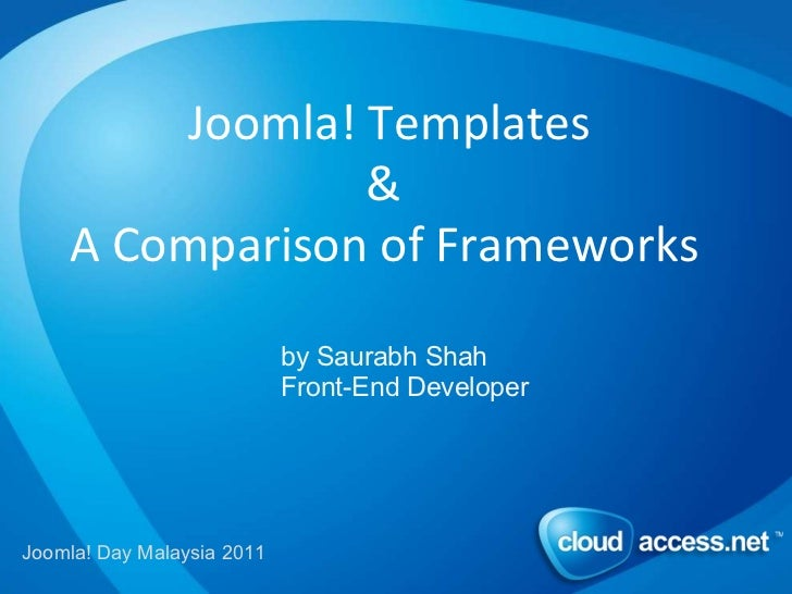 Joomla! Templates   & A Comparison of Frameworks by Saurabh Shah Front-End Developer Joomla! Day Malaysia 2011