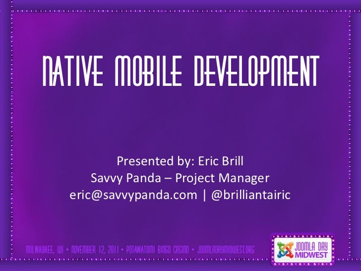 Simple solutionsNative Mobile Development          Presented by: Eric Brill      Savvy Panda – Project Manager  eric@savvy...