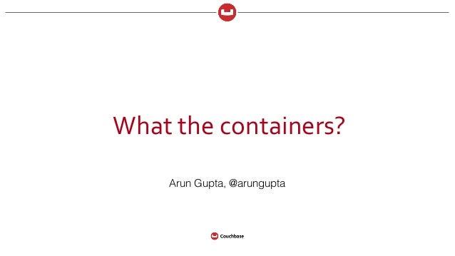 Whatthecontainers? Arun Gupta, @arungupta