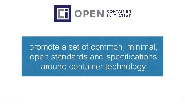 ©2016CouchbaseInc. 18 promote a set of common, minimal, open standards and specifications around container technology