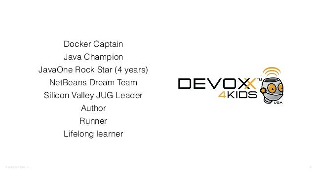 ©2016CouchbaseInc. Docker Captain Java Champion JavaOne Rock Star (4 years) NetBeans Dream Team Silicon Valley JUG Leade...
