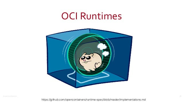 ©2016CouchbaseInc. OCIRuntimes 21 https://github.com/opencontainers/runtime-spec/blob/master/implementations.md