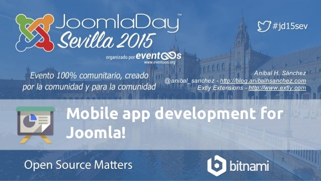 Mobile app development for Joomla! Aníbal H. Sánchez @anibal_sanchez - http://blog.anibalhsanchez.com Extly Extensions - h...