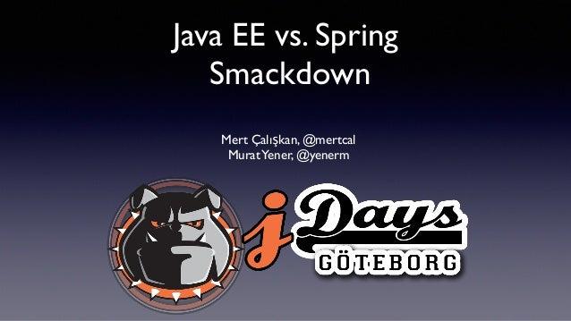 Java EE vs. Spring Smackdown Mert Çalışkan, @mertcal MuratYener, @yenerm