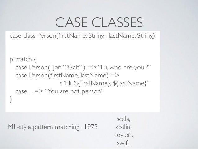 "CASE CLASSES ..??***8dc case class Person(firstName: String, lastName: String) p match { case Person(""Jon"",""Galt"" ) => ""Hi,..."