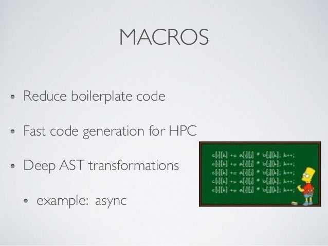 MACROS Reduce boilerplate code Fast code generation for HPC Deep AST transformations example: async