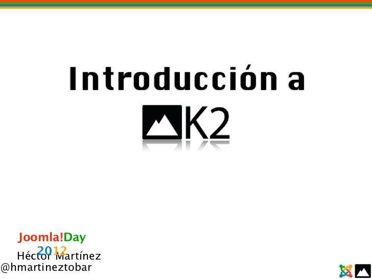 Introducción a  Joomla!Day     2012  Héctor Martínez@hmartineztobar