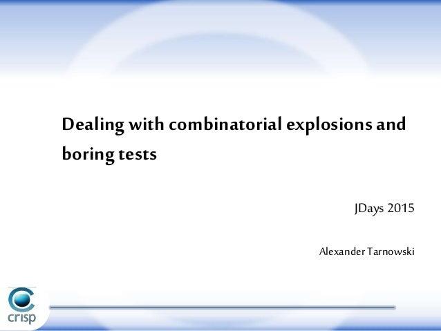 JDays 2015 AlexanderTarnowski Dealing with combinatorial explosionsand boring tests
