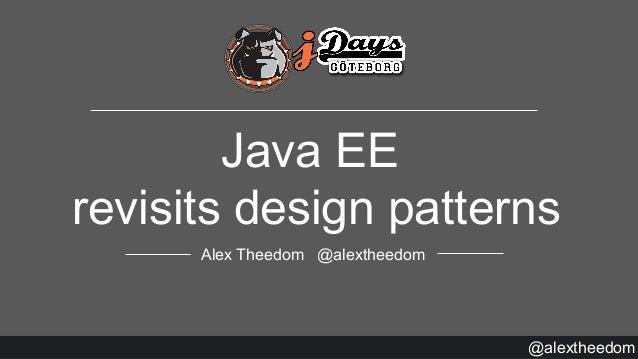 @alextheedom Java EE revisits design patterns Alex Theedom @alextheedom