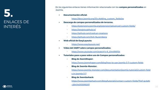 16 5. ENLACES DE INTERÉS En los siguientes enlaces tienes información relacionada con los campos personalizados en Joomla....