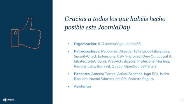 Gracias a todos los que habéis hecho posible este JoomlaDay. 18 ▪ Organización: JUG JoomlaVigo, JoomlaES ▪ Patrocinadores:...