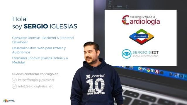 Hola! soy SERGIO IGLESIAS 3 Consultor Joomla! - Backend & Frontend Developer Desarrollo Sitios Web para PYMEs y Autónomos ...