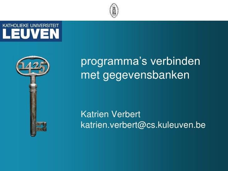 programma's verbinden met gegevensbanken Katrien Verbert [email_address]