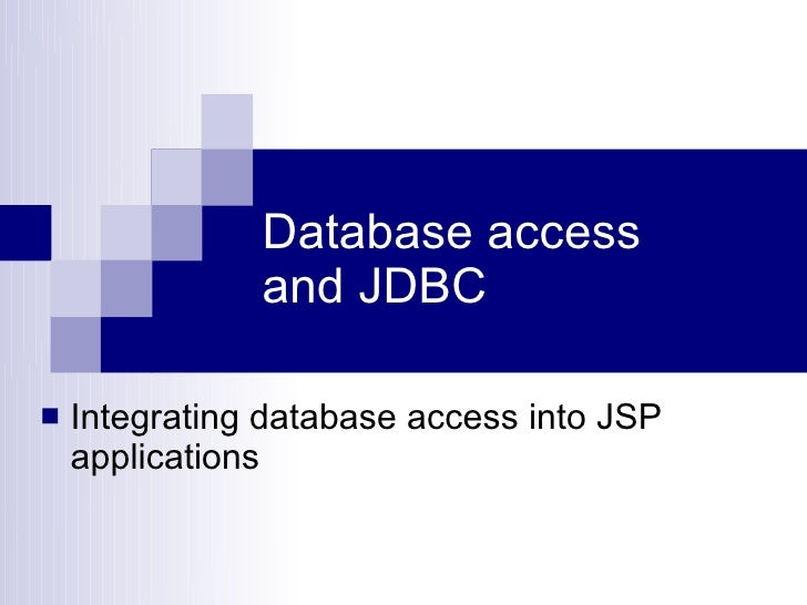 Database access                and JDBC     Integrating database access into JSP     applications