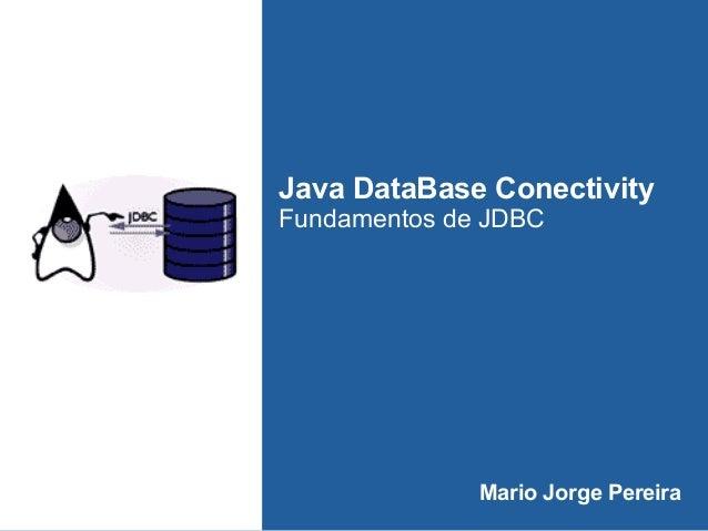 Java DataBase Conectivity Fundamentos de JDBC Mario Jorge Pereira