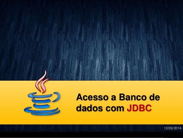 Acesso a Banco de dados com JDBC 12/09/2014