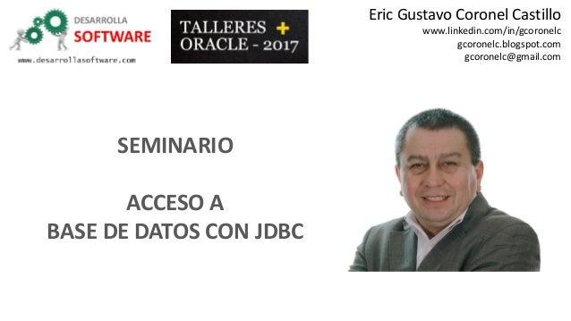 Eric Gustavo Coronel Castillo www.linkedin.com/in/gcoronelc gcoronelc.blogspot.com gcoronelc@gmail.com SEMINARIO ACCESO A ...