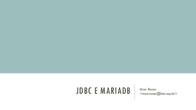 JDBC E MARIADB Max Rosan <maxrosan@ime.usp.br>