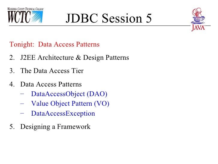JDBC Session 5 <ul><li>Tonight:  Data Access Patterns </li></ul><ul><li>J2EE Architecture & Design Patterns </li></ul><ul>...