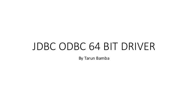 JDBC ODBC 64 BIT DRIVER By Tarun Bamba