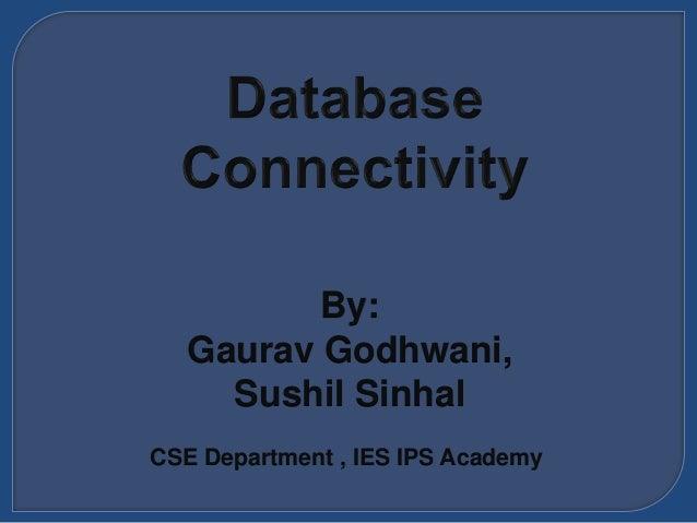 By: Gaurav Godhwani, Sushil Sinhal CSE Department , IES IPS Academy